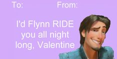 Flynn Rider from Tangled makes good on his last name. | 12 Disney Valentine's That Will Destroy Your Childhood