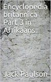 Encyclopedia britannica Part 3 in Afrikaans (Afrikaans Edition) by Jack Paulson (Author) #Kindle US #NewRelease #Arts #Photography #eBook #ad