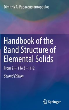 Handbook of the band structure of elemental solids : from Z = 1 to Z = 112 / Dimitris A. Papaconstantopoulos