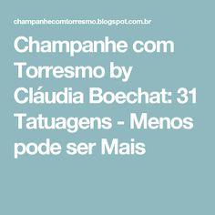 Champanhe com Torresmo by Cláudia Boechat:  31 Tatuagens - Menos pode ser Mais