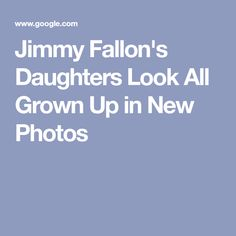 Jimmy Fallon's Daughters Look All Grown Up in New Photos