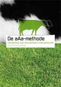 De aAa-methode; Handleiding voor de praktische melkveehouder/ Willem van Laarhoven, 2011