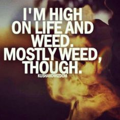 high on #life and #weed..
