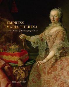 Michael Yonan, Empress Maria Theresa and the Politics of Habsburg Imperial Art (Penn State University Press, 2011).