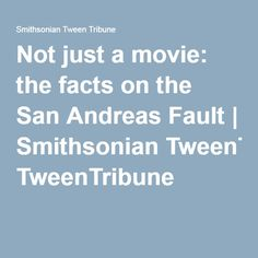 Not just a movie: the facts on the San Andreas Fault | Smithsonian TweenTribune