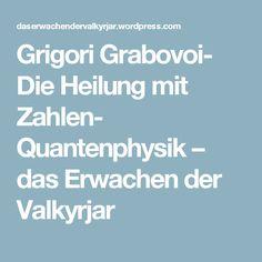 Grigori Grabovoi- Die Heilung mit Zahlen- Quantenphysik – das Erwachen der Valkyrjar
