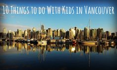 Top 10 Things to do With Kids in Vancouver