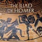 The Iliad of Homer    by Homer  Translated by Theodore Alois Buckley (1825-1856)