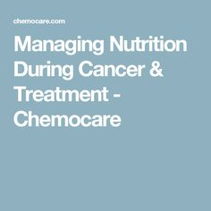 Managing Nutrition During Cancer & Treatment - Chemocare