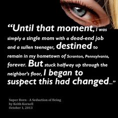 A quote from page 1 of Super Born - coming 10/1/13  #destiny #books #singlemom #superpowers #scifi #fantasy #change