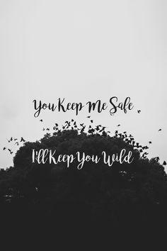 You Keep Me Safe I'll Keep You Wild