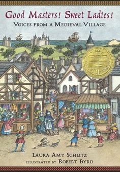 2008// Good Masters! Sweet Ladies!:  Voices from a Medieval Village by Laura Amy Schlitz