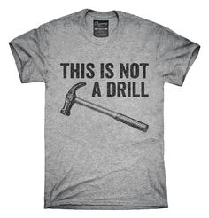 You can order this This Is Not A Drill Hammer t-shirt design on several different sizes, colors, and styles of shirts including short sleeve shirts, hoodies, and tank tops.  Each shirt is digitally printed when ordered, and shipped from Northern California.
