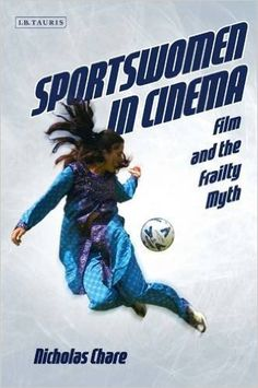 Sportswomen in cinema : film and the frailty myth / Nicholas Chare
