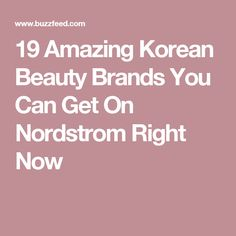 19 Amazing Korean Beauty Brands You Can Get On Nordstrom Right Now
