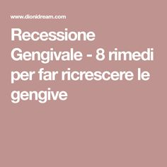 Recessione Gengivale - 8 rimedi per far ricrescere le gengive Real Beauty, Hair Beauty, Medicinal Herbs, Natural Medicine, Good To Know, Aloe Vera, Body Care, Natural Remedies, Healthy Life