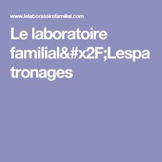 Le laboratoire familial/Lespatronages