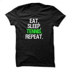 Eat Sleep Tennis Repeat T-shirt and Hoodie - #tee shirt #white shirts. CHECK PRICE => https://www.sunfrog.com/Sports/Eat-Sleep-Tennis-Repeat-T-shirt-and-Hoodie.html?60505