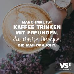 VISUAL STATEMENTS® - Einzigartige Zitate und Sprüche Visual Statements®️ Sometimes drinking coffee with friends is the only therapy you need. Sayings / quotes / quotes / life / friendship / relationsh Unique Quotes, Best Quotes, Life Quotes, Quotes Quotes, Coffee To Go, Coffee Love, Coffee With Friends, Reiki Symbols, German Quotes