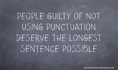 People Guilty Of Not Using Punctuation...