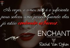 """""""But sometimes, love isn't enough to save a person when they're already doomed to fall."""" - Enchant (Eagle Elite #0.5) - Rachel Van Dyken"""