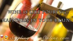 Wine is like pouring Happiness in your brain.