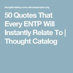 50 Quotes That Every ENTP Will Instantly Relate To | Thought Catalog