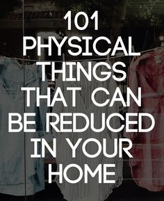 This list is not meant to overwhelm or frustrate you. It is simply meant to give you an idea of how significant a change can be brought in your home by removing excess things.
