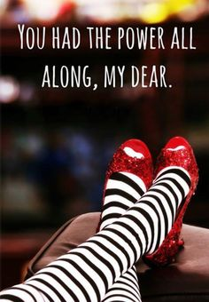 You has the power all along, my dear. -- Glinda the Good Witch. Wizard of Oz Love this quote. Life Quotes Love, Great Quotes, Quotes To Live By, Inspirational Quotes, Life Sayings, Sassy Quotes, Motivational Sayings, Quote Life, Girly Quotes