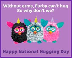 Este Día Nacional abrazo, dar todos los abrazos... Sin armas, Furby puede abrazar así que ¿por qué no es así? ¡Feliz día nacional de abrazos!