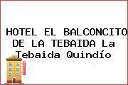 http://tecnoautos.com/wp-content/uploads/imagenes/empresas/hoteles/thumbs/hotel-el-balconcito-de-la-tebaida-la-tebaida-quindio.jpg Teléfono y Dirección de HOTEL EL BALCONCITO DE LA TEBAIDA, La Tebaida, Quindío, Colombia - http://tecnoautos.com/actualidad/directorio/hoteles/hotel-el-balconcito-de-la-tebaida-cl13-5-46-la-tebaida-quindio-colombia/