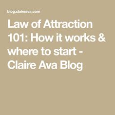 Law of Attraction 101: How it works & where to start - Claire Ava Blog