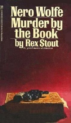 Murder By the Book, Rex Stout. (Paperback 0553102273) One of my favorite Wolfe books.
