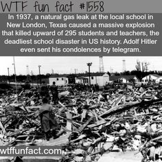 In a natural gas leak at the local school in New London, Texas, caused a massive explosion that killed upward of 295 students and teachers, the deadliest school disaster in US history. Adolf Hitler even sent his condolences by telegram. Wtf Fun Facts, True Facts, Funny Facts, Random Facts, Random Things, Uber Facts, Crazy Facts, Us History, History Facts