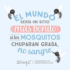 Habría que proponérselo quizás aceptaran ;) The world would be a more wonderful place if mosquitoes drank fat instead of blood. Perhaps they would agree!) by mrwonderful_ Spanish Lessons Online, Learn Spanish Online, Learning Spanish, Great Quotes, Me Quotes, Funny Quotes, Inspirational Quotes, Funny Pics, Hilarious