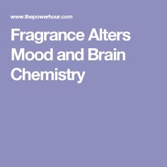 Fragrance Alters Mood and Brain Chemistry