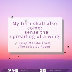 #Quote: My turn shall also come: I sense the spreading of a wing. ~ Osip Mandelstam