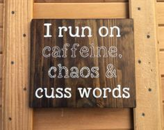 I run on caffeine chaos and cuss words, quotes, funny signs, coffee, cuss words, chaos, gifts for mom, wooden signs, gifts