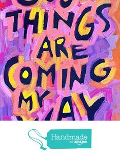 Good things are coming my way! - Inspiring words, daily affirmations, feel good quotes, motivational poster print, wall art decor, Multi color BOLD poster from Colorful Quotes http://www.amazon.com/dp/B01AU0QIJ6/ref=hnd_sw_r_pi_dp_LAirxb0BASPWX #handmadeatamazon