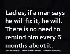 Ladies if a man says he will fix it he will