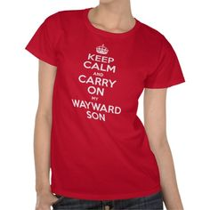 Keep Calm and Carry On My Wayward Son T Shirt - NEED!