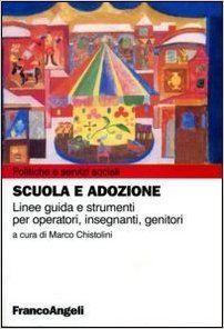 Scuola e adozione. Linee guida e strumenti per operatori, insegnanti, genitori: Amazon.it: M. Chistolini: Libri