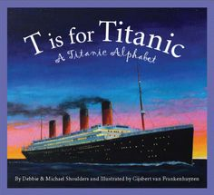 T is for Titanic Children's Book. The Titanic Museum Attraction is the only place that this book is currently available. A Great way to bring the story of the Titanic to life with your children! Titanic Museum, Rms Titanic, Titanic Deaths, Titanic Art, Titanic Movie, New Children's Books, Cool Books, Literature Circles, Children's Literature