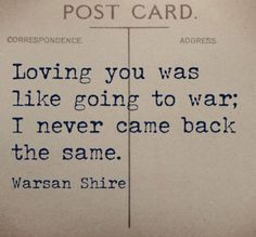 "Quotes About Love For Him : QUOTATION - Image : As the quote says - Description ""I never came back the same"" -Warsan Shire The Words, Quotes To Live By, Me Quotes, Ptsd Quotes, Qoutes, Love You, My Love, Word Porn, Beautiful Words"