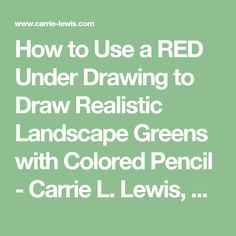 How to Use a RED Under Drawing to Draw Realistic Landscape Greens with Colored Pencil - Carrie L. Lewis, Artist