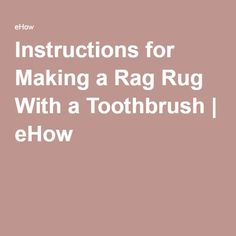 Instructions For Making A Rag Rug With Toothbrush Ehow