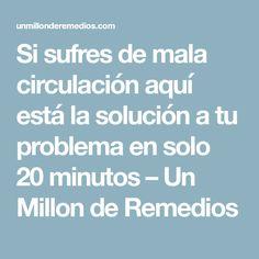 Si sufres de mala circulación aquí está la solución a tu problema en solo 20 minutos – Un Millon de Remedios