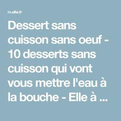 Dessert sans cuisson sans oeuf - 10 desserts sans cuisson qui vont vous mettre l'eau à la bouche - Elle à Table