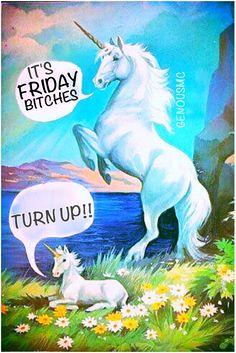 #TGIF #TurnUp #Unicorns #Random #Friday #Weekend