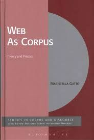 The Web as Corpus : theory and practice / Maristella Gatto - New York : Bloomsbury, 2014